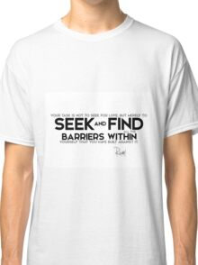 seek and find barriers within - rumi Classic T-Shirt