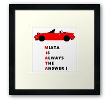 Miata is always the answer! Framed Print