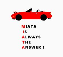 Miata is always the answer! Unisex T-Shirt
