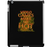 Video Games  Make Me Hot  iPad Case/Skin