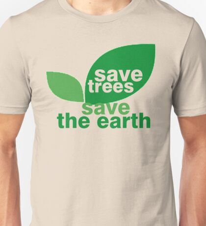 Save Trees Save the Earth Unisex T-Shirt