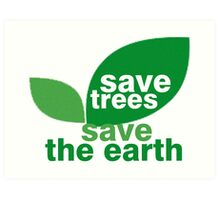 Save Trees Save the Earth Art Print