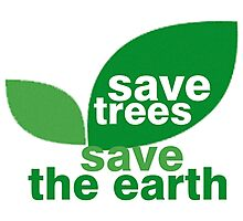 Save Trees Save the Earth Photographic Print