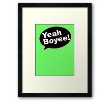 YEAH BOYEE! Framed Print