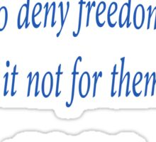 Those who deny freedom to others, deserve it not - Abraham Lincoln Sticker