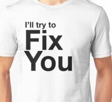 I'll try to fix you Unisex T-Shirt