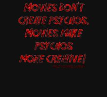 Movies Don't Create Psychos Unisex T-Shirt