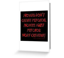 Movies Don't Create Psychos Greeting Card