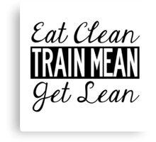 Eat Clean, Train Mean, Get Lean - Black Text Canvas Print