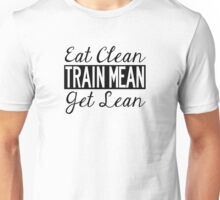Eat Clean, Train Mean, Get Lean - Black Text Unisex T-Shirt