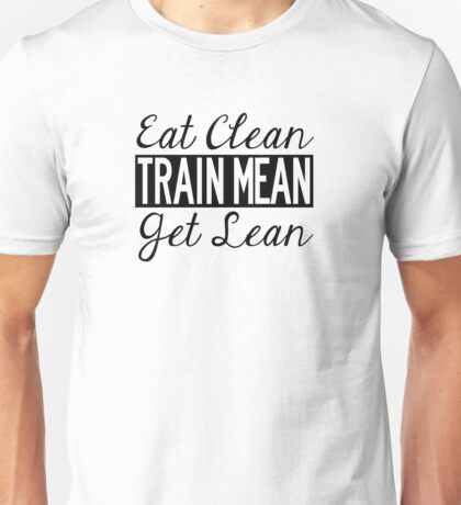 Eat Clean, Train Mean, Get Lean - Black Text Unisex T-Shirt