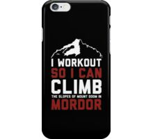 I workout to climb mordor iPhone Case/Skin