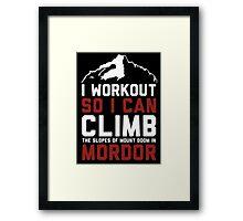 I workout to climb mordor Framed Print
