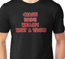 CRASH! BANG! WALLOP! WHAT A VIDEO! Unisex T-Shirt