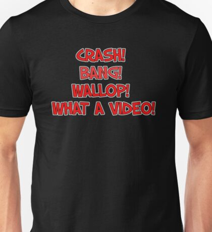 CRASH! BANG! WALLOP! WHAT A VIDEO! Unisex T-Shirt
