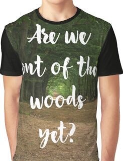 Are we out of the woods yet? Graphic T-Shirt