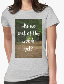 Are we out of the woods yet? Womens Fitted T-Shirt