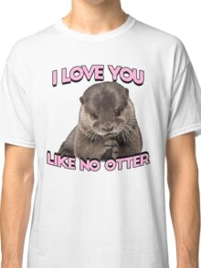 I love you like no otter Classic T-Shirt