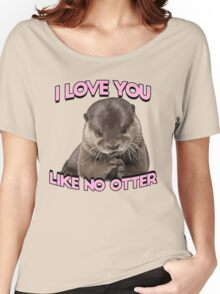 I love you like no otter Women's Relaxed Fit T-Shirt