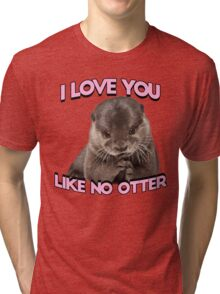 I love you like no otter Tri-blend T-Shirt