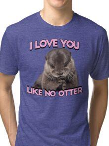 I love you like no otter Tri-blend T-Shirt