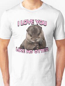 I love you like no otter Unisex T-Shirt