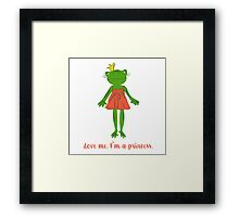 Love me. I'm a princess. Framed Print