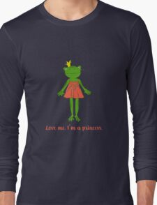 Love me. I'm a princess. Long Sleeve T-Shirt