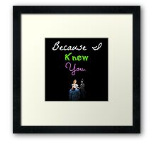 Wicked - Because I Knew You Framed Print