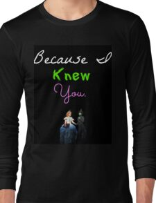 Wicked - Because I Knew You Long Sleeve T-Shirt