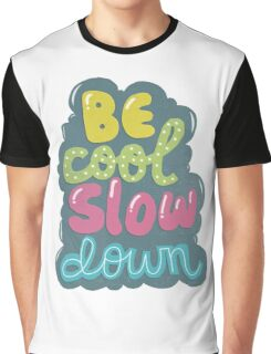 be cool, slow down Graphic T-Shirt