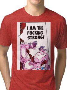 I AM THE FUCKING STRONG Tri-blend T-Shirt
