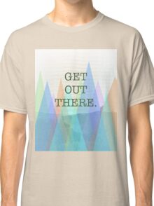 """""""Get Out There"""" Mountain Photo Design Classic T-Shirt"""