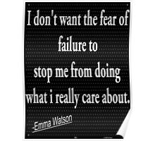 I don't want the fear of failur to stop me from doing what i really care about:- Emma Watson Poster