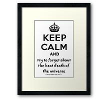 Keep Calm And Try To Forget About The Heat Death Of The Universe Framed Print