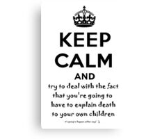 Keep Calm And Try To Deal With The Fact That You're Going To Have To Explain Death To Your Own Children Canvas Print