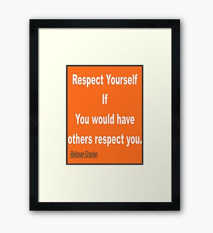 """""""Respect yourself if you would have others respect you.""""... Baltasar Gracián Framed Print"""