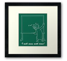 I will mess with time! in white Framed Print