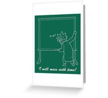 I will mess with time! in white Greeting Card