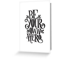 Be Your Own Hero Greeting Card