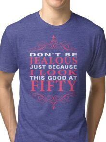 Dont' Be Jealous - 50 Tri-blend T-Shirt