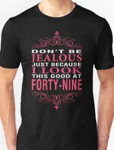 Dont' Be Jealous - 49 Unisex T-Shirt