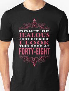 Dont' Be Jealous - 48 Unisex T-Shirt