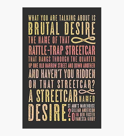 A Streetcar Named Desire Quote Photographic Print