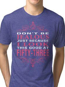 Don't Be Jealous - 53 Tri-blend T-Shirt