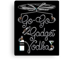 Go Go Gadget Vodka Canvas Print