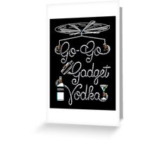 Go Go Gadget Vodka Greeting Card