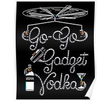 Go Go Gadget Vodka Poster