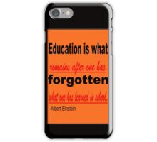 Education is what Remains after one has Forgotten What one has learned in school. -Albert Einstein iPhone Case/Skin