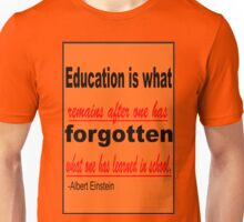 Education is what Remains after one has Forgotten What one has learned in school. -Albert Einstein Unisex T-Shirt